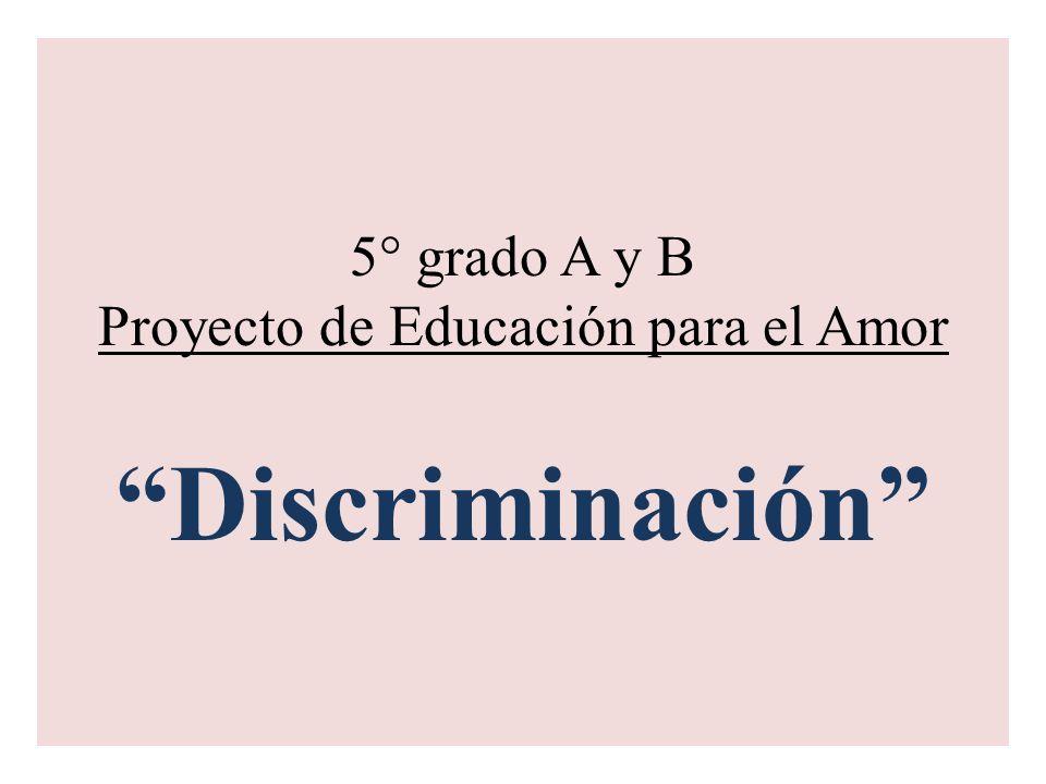 5° grado A y B Proyecto de Educación para el Amor Discriminación
