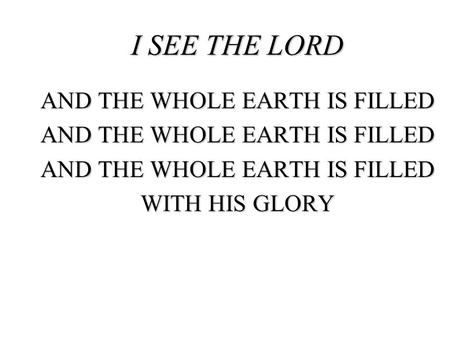 AND THE WHOLE EARTH IS FILLED WITH HIS GLORY