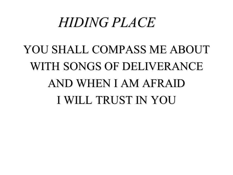 HIDING PLACE YOU SHALL COMPASS ME ABOUT WITH SONGS OF DELIVERANCE AND WHEN I AM AFRAID I WILL TRUST IN YOU