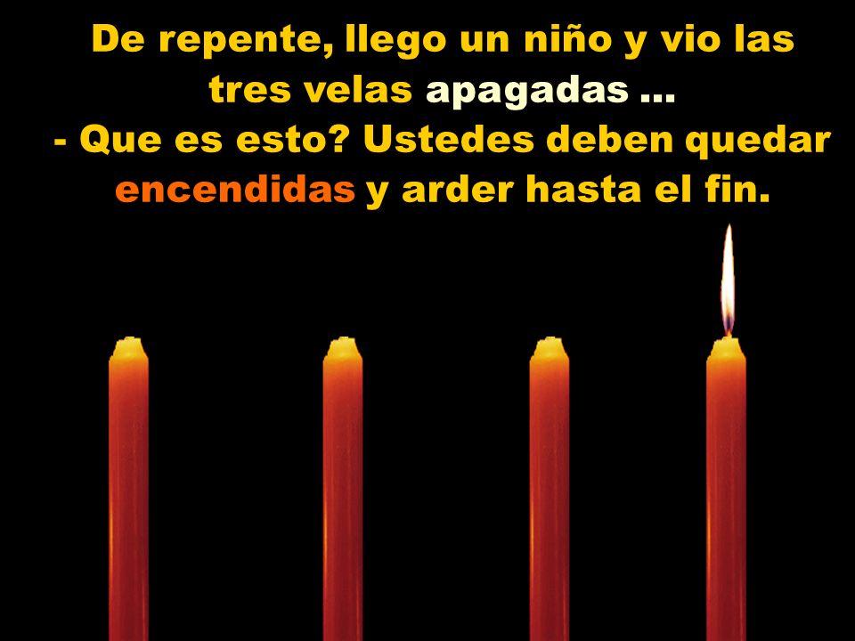 De repente, llego un niño y vio las tres velas apagadas ...