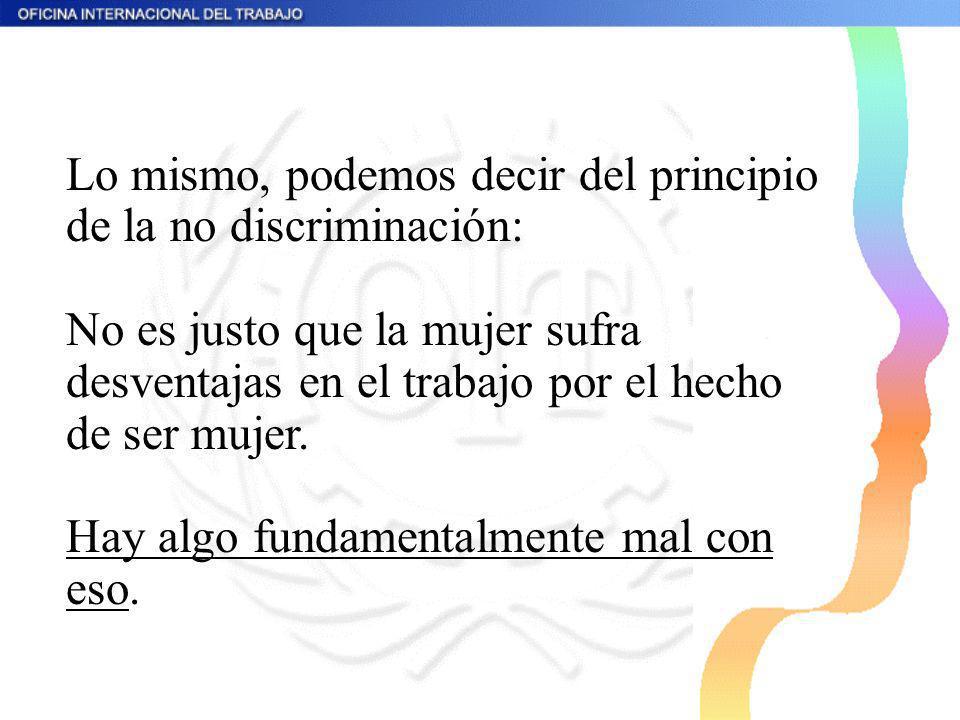 Lo mismo, podemos decir del principio de la no discriminación: