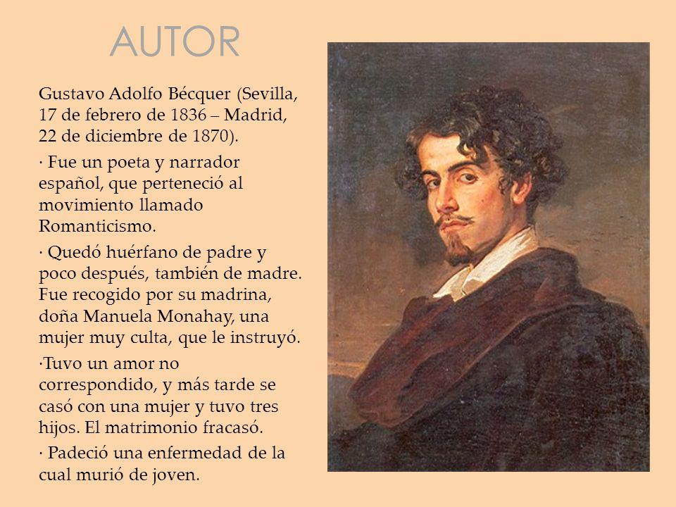 AUTOR Gustavo Adolfo Bécquer (Sevilla, 17 de febrero de 1836 – Madrid, 22 de diciembre de 1870).