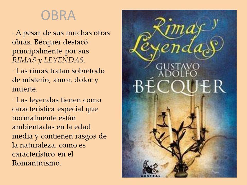 OBRA · A pesar de sus muchas otras obras, Bécquer destacó principalmente por sus RIMAS y LEYENDAS.