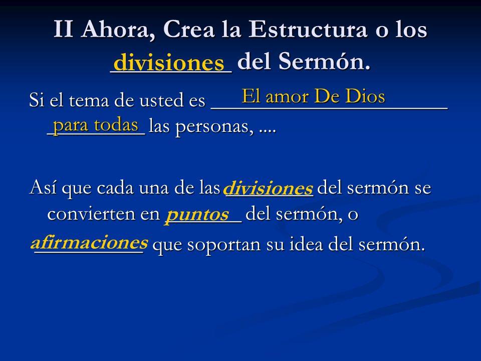 II Ahora, Crea la Estructura o los _________ del Sermón.