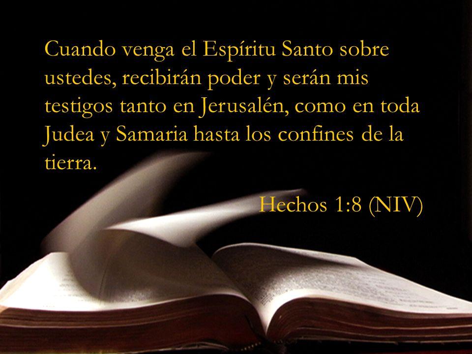 Cuando venga el Espíritu Santo sobre ustedes, recibirán poder y serán mis testigos tanto en Jerusalén, como en toda Judea y Samaria hasta los confines de la tierra.