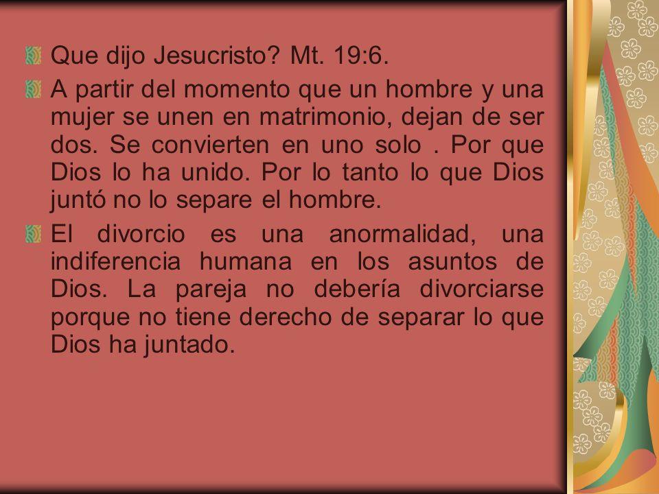 Que dijo Jesucristo Mt. 19:6.