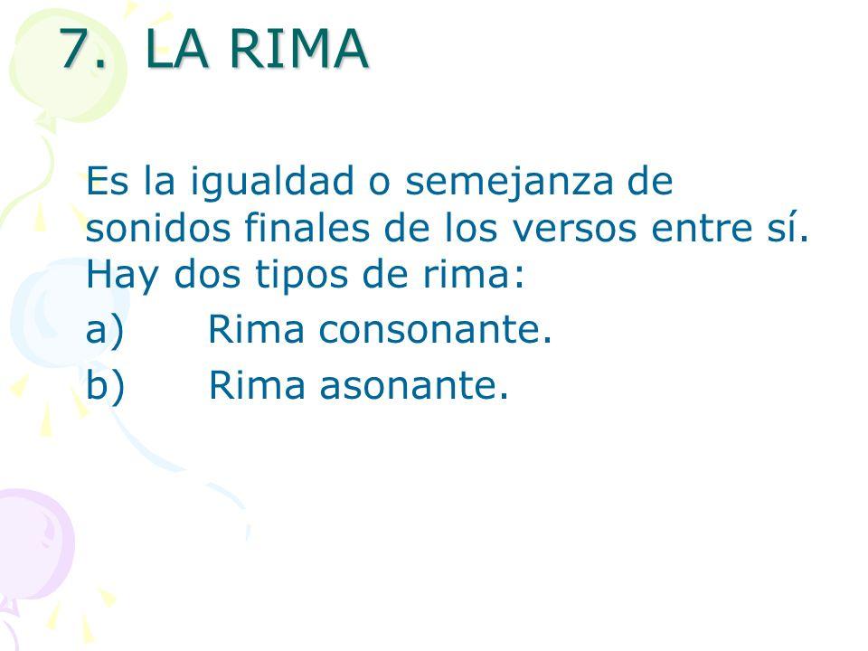 7. LA RIMA Es la igualdad o semejanza de sonidos finales de los versos entre sí.