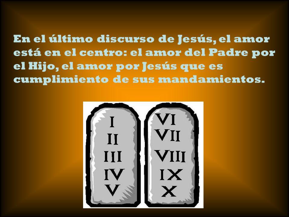 En el último discurso de Jesús, el amor está en el centro: el amor del Padre por el Hijo, el amor por Jesús que es cumplimiento de sus mandamientos.