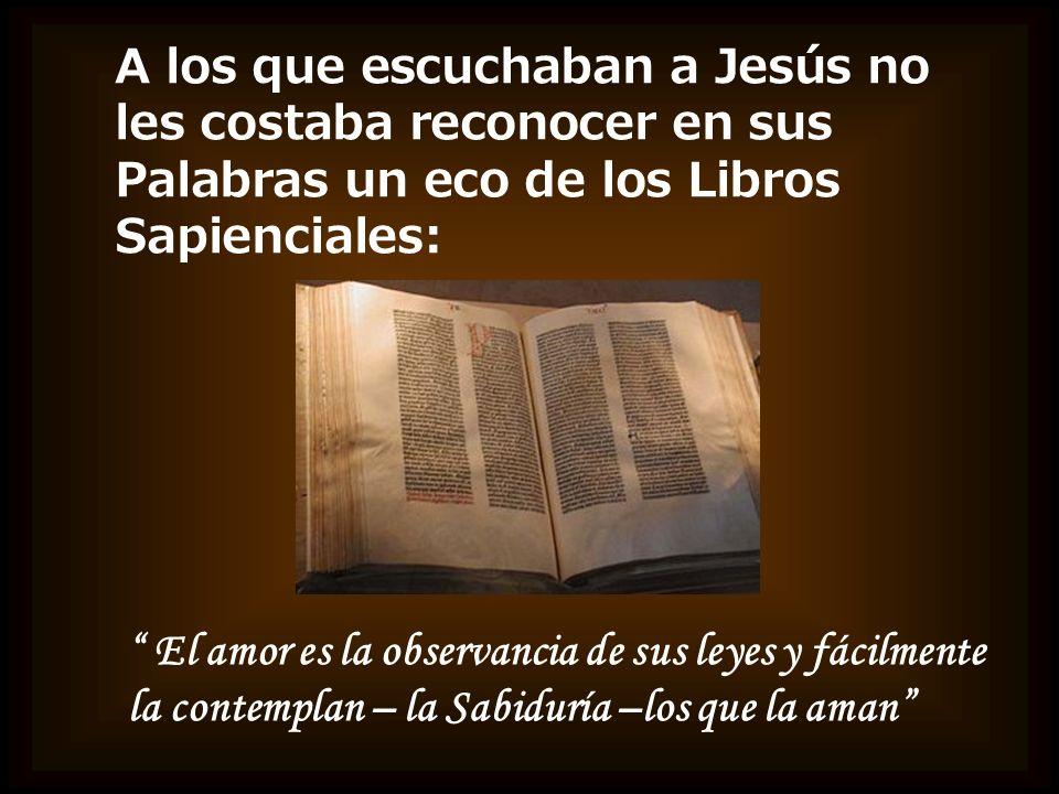 A los que escuchaban a Jesús no les costaba reconocer en sus Palabras un eco de los Libros Sapienciales: