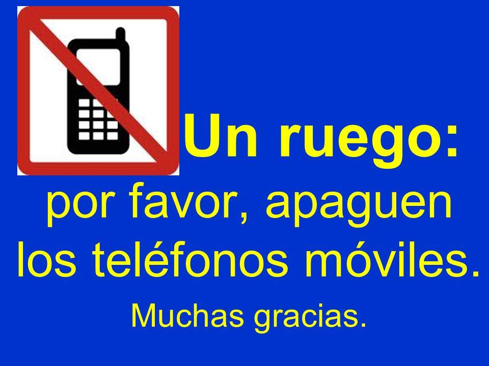 por favor, apaguen los teléfonos móviles. Muchas gracias.