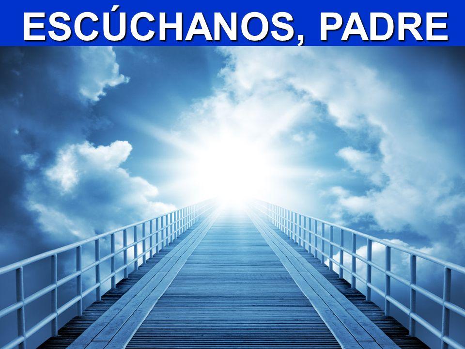 ESCÚCHANOS, PADRE