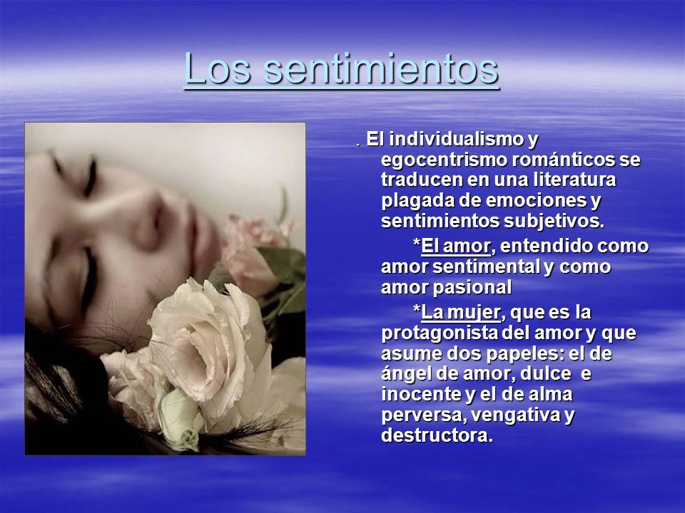 Los sentimientos . El individualismo y egocentrismo románticos se traducen en una literatura plagada de emociones y sentimientos subjetivos.
