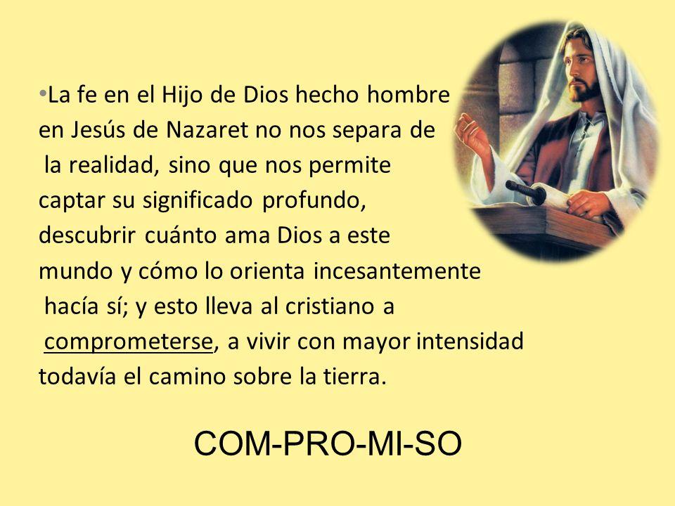 COM-PRO-MI-SO La fe en el Hijo de Dios hecho hombre
