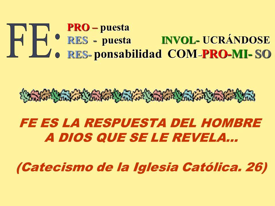 FE ES LA RESPUESTA DEL HOMBRE (Catecismo de la Iglesia Católica. 26)