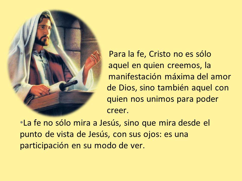 Para la fe, Cristo no es sólo. aquel en quien creemos, la