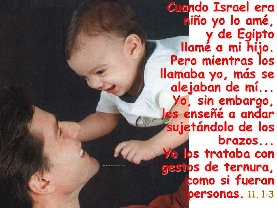 Cuando Israel era niño yo lo amé, y de Egipto llamé a mi hijo
