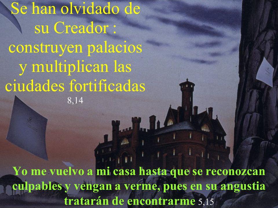 Se han olvidado de su Creador : construyen palacios y multiplican las ciudades fortificadas 8,14