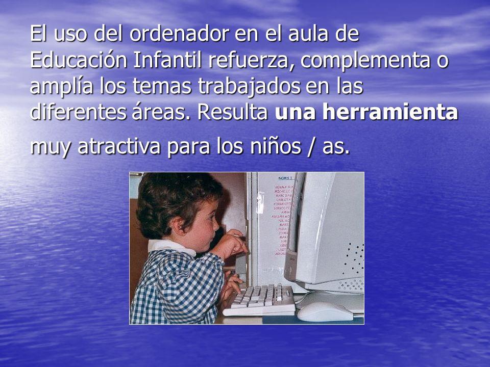 El uso del ordenador en el aula de Educación Infantil refuerza, complementa o amplía los temas trabajados en las diferentes áreas.