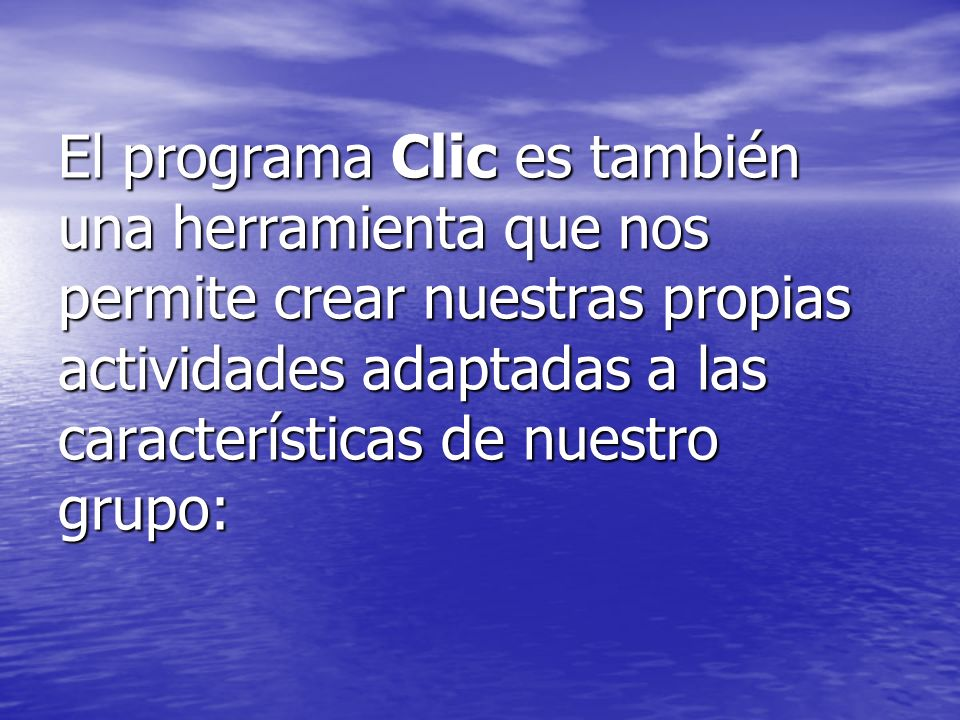 El programa Clic es también una herramienta que nos permite crear nuestras propias actividades adaptadas a las características de nuestro grupo: