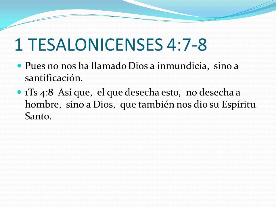 1 TESALONICENSES 4:7-8 Pues no nos ha llamado Dios a inmundicia, sino a santificación.
