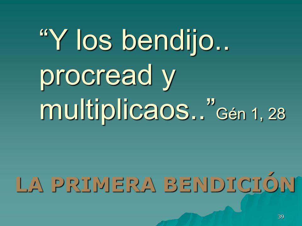 Y los bendijo.. procread y multiplicaos.. Gén 1, 28