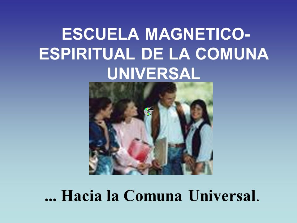 ESCUELA MAGNETICO-ESPIRITUAL DE LA COMUNA UNIVERSAL