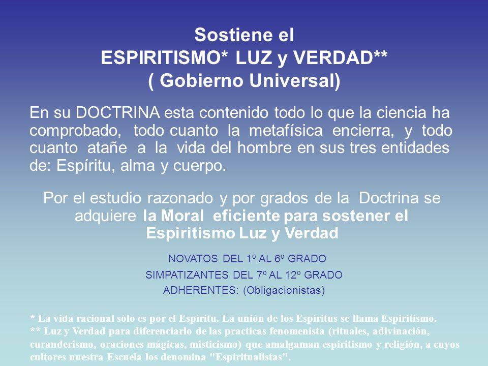 Sostiene el ESPIRITISMO* LUZ y VERDAD** ( Gobierno Universal)