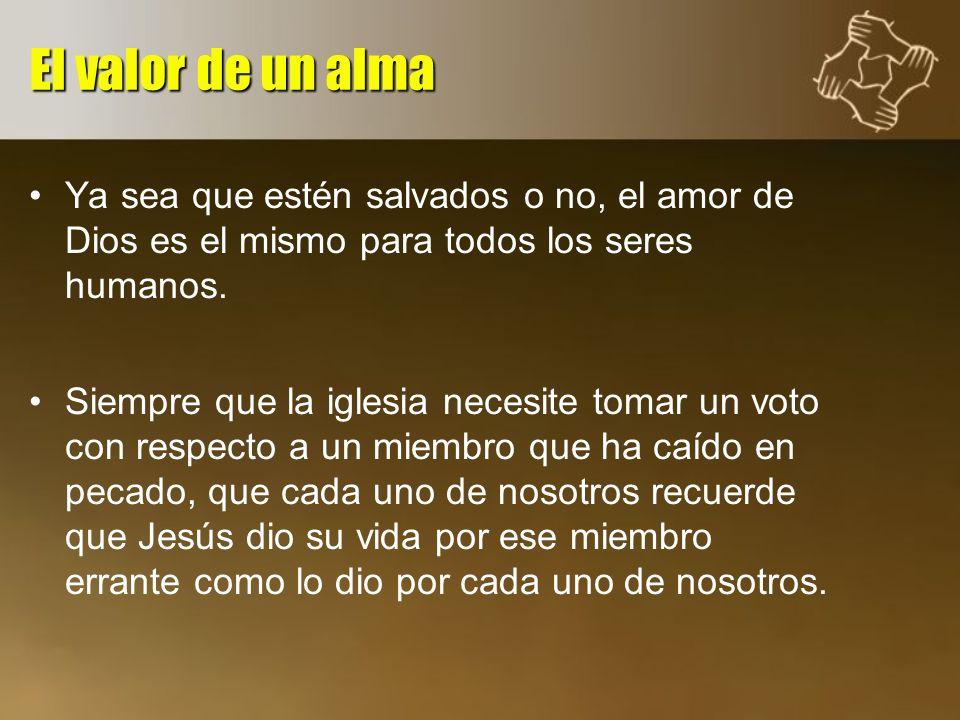 El valor de un alma Ya sea que estén salvados o no, el amor de Dios es el mismo para todos los seres humanos.