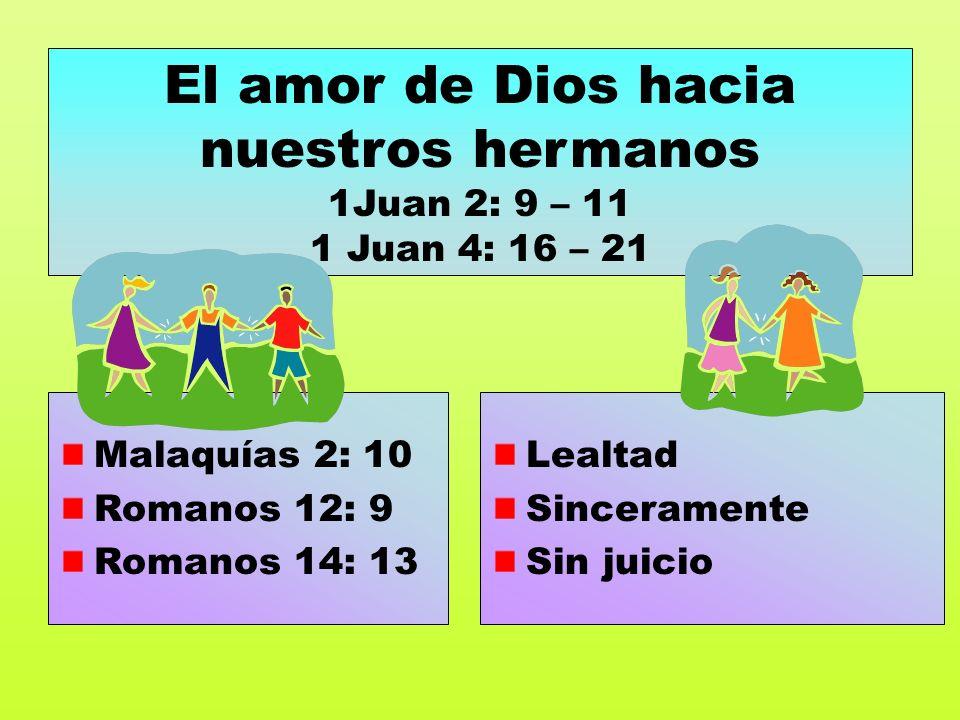 El amor de Dios hacia nuestros hermanos 1Juan 2: 9 – 11 1 Juan 4: 16 – 21