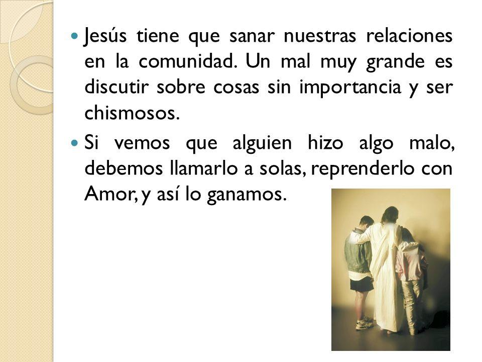 Jesús tiene que sanar nuestras relaciones en la comunidad