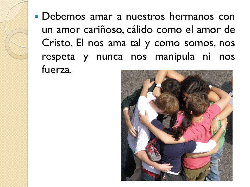 Debemos amar a nuestros hermanos con un amor cariñoso, cálido como el amor de Cristo.
