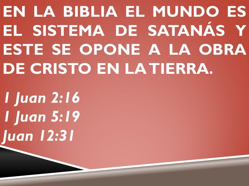 EN LA BIBLIA EL MUNDO ES EL SISTEMA DE SATANÁS Y ESTE SE OPONE A LA OBRA DE CRISTO EN LA TIERRA.