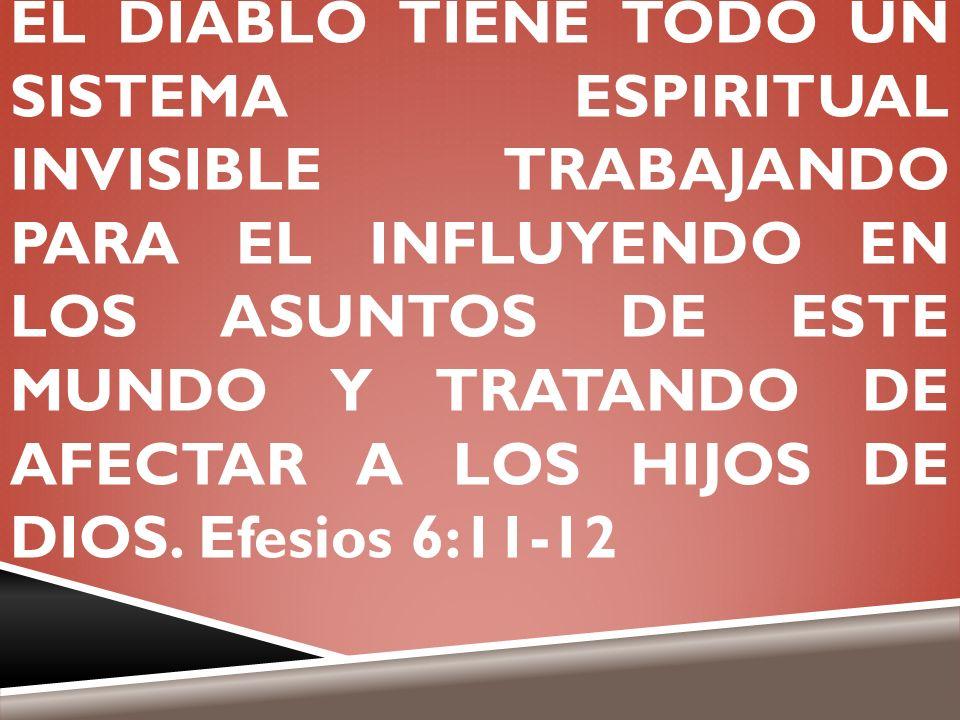 EL DIABLO TIENE TODO UN SISTEMA ESPIRITUAL INVISIBLE TRABAJANDO PARA EL INFLUYENDO EN LOS ASUNTOS DE ESTE MUNDO Y TRATANDO DE AFECTAR A LOS HIJOS DE DIOS.