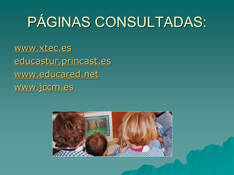 PÁGINAS CONSULTADAS: www.xtec.es educastur.princast.es