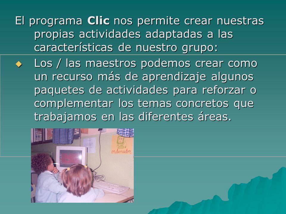El programa Clic nos permite crear nuestras propias actividades adaptadas a las características de nuestro grupo: