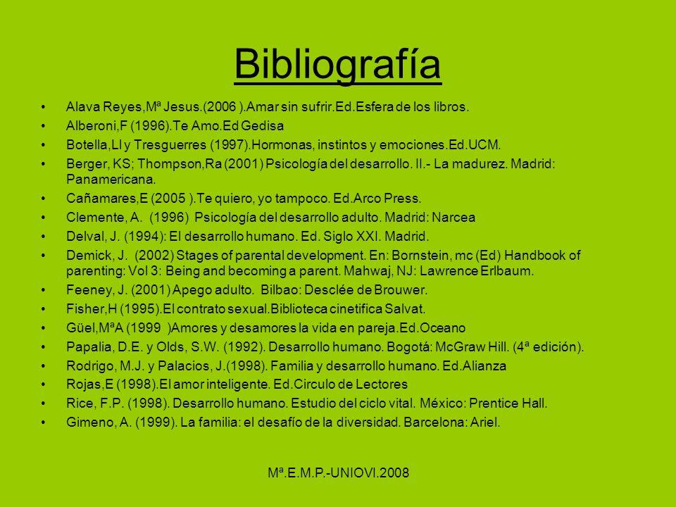 Bibliografía Alava Reyes,Mª Jesus.(2006 ).Amar sin sufrir.Ed.Esfera de los libros. Alberoni,F (1996).Te Amo.Ed Gedisa.
