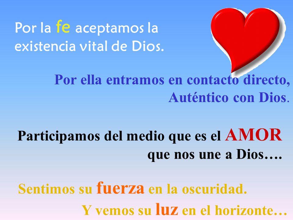 Por la fe aceptamos la existencia vital de Dios. Por ella entramos en contacto directo, Auténtico con Dios.