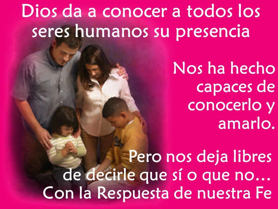 Dios da a conocer a todos los seres humanos su presencia
