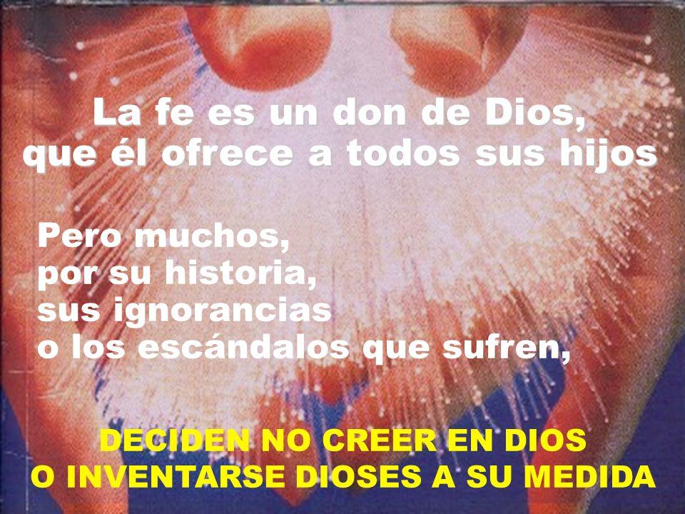 DECIDEN NO CREER EN DIOS O INVENTARSE DIOSES A SU MEDIDA
