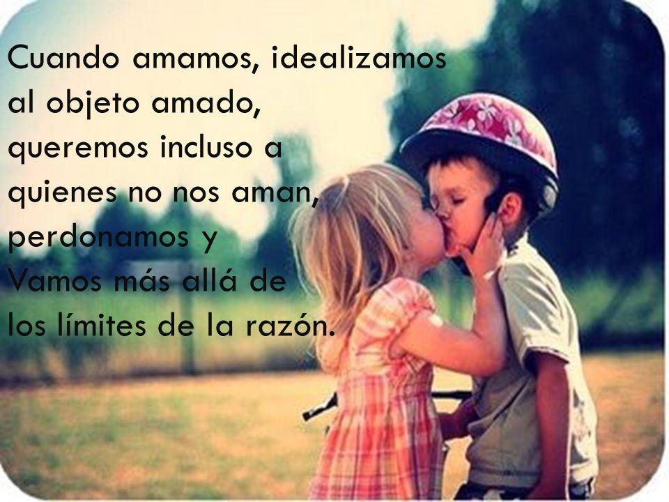 Cuando amamos, idealizamos