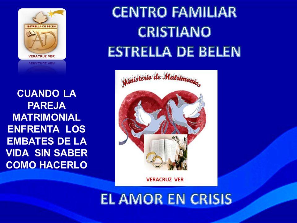 CENTRO FAMILIAR CRISTIANO ESTRELLA DE BELEN EL AMOR EN CRISIS