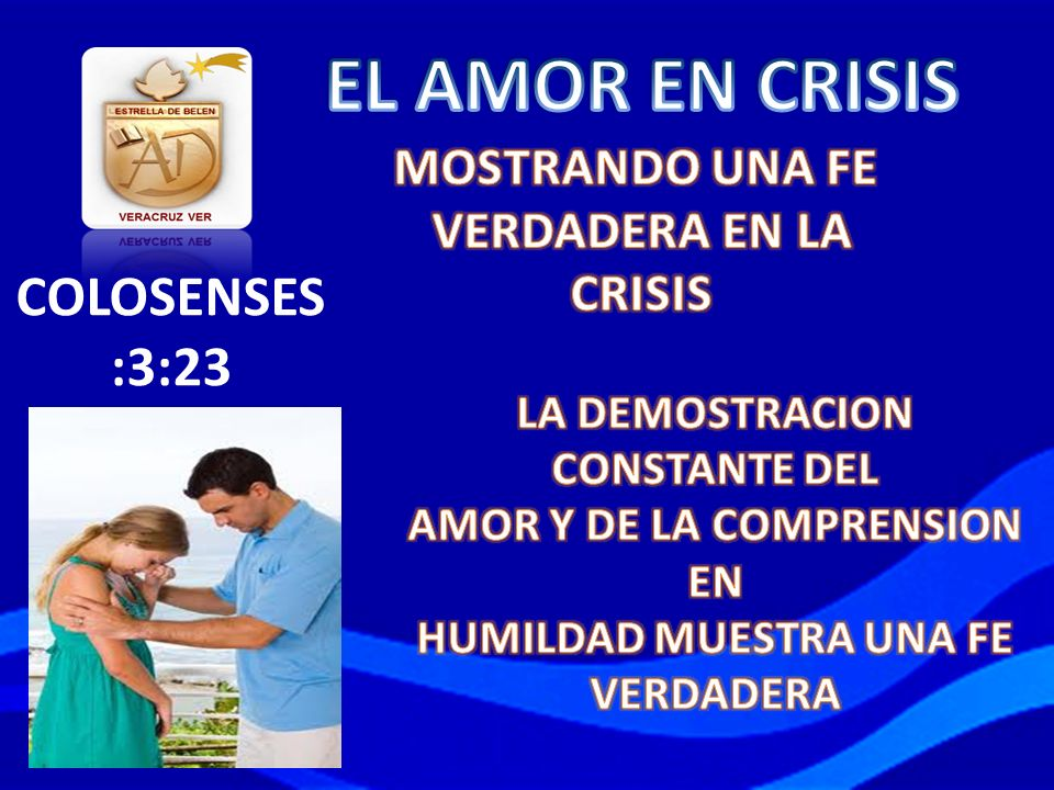 EL AMOR EN CRISIS COLOSENSES :3:23 MOSTRANDO UNA FE VERDADERA EN LA