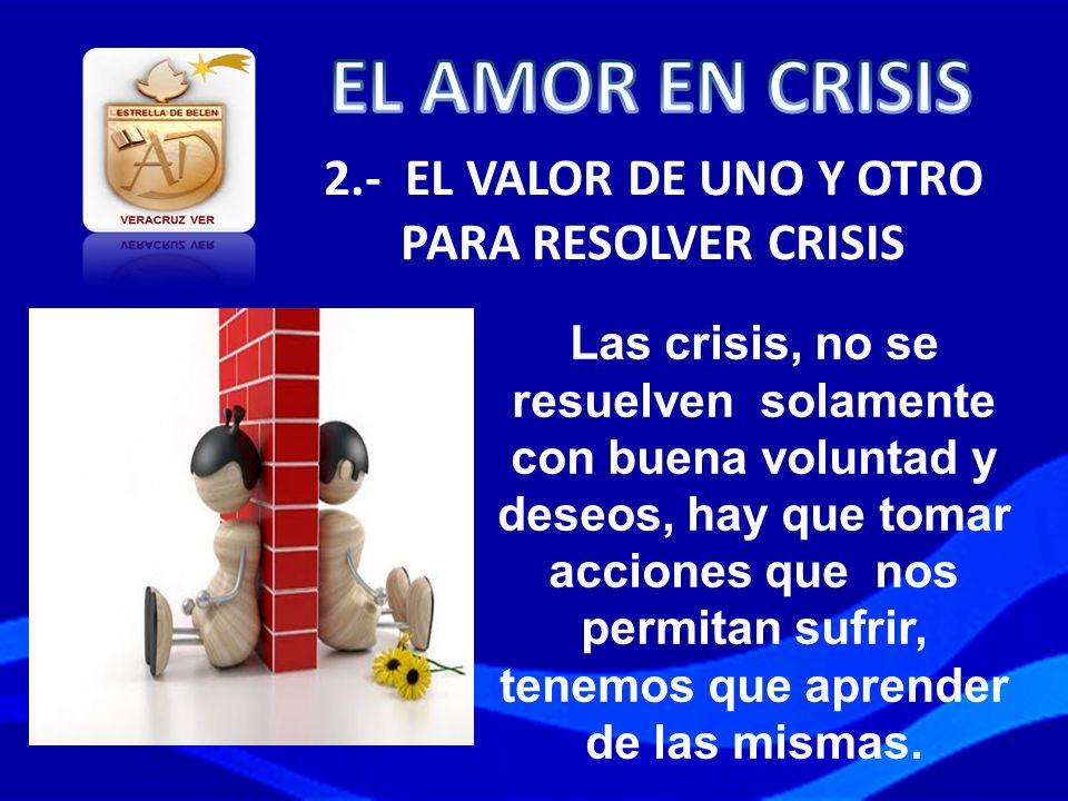 2.- EL VALOR DE UNO Y OTRO PARA RESOLVER CRISIS