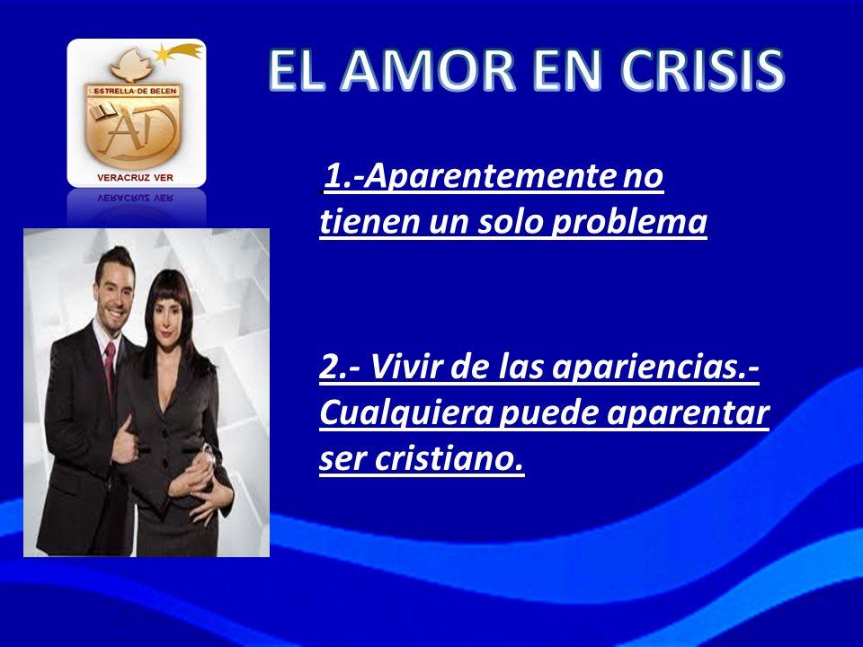EL AMOR EN CRISIS 1.-Aparentemente no tienen un solo problema.