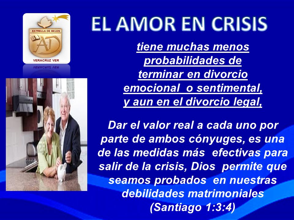 EL AMOR EN CRISIS tiene muchas menos probabilidades de terminar en divorcio emocional o sentimental, y aun en el divorcio legal,