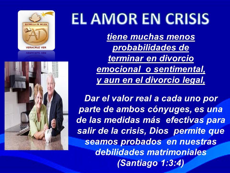 EL AMOR EN CRISIStiene muchas menos probabilidades de terminar en divorcio emocional o sentimental, y aun en el divorcio legal,