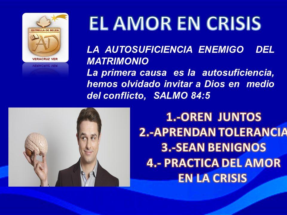 EL AMOR EN CRISIS 1.-OREN JUNTOS 2.-APRENDAN TOLERANCIA