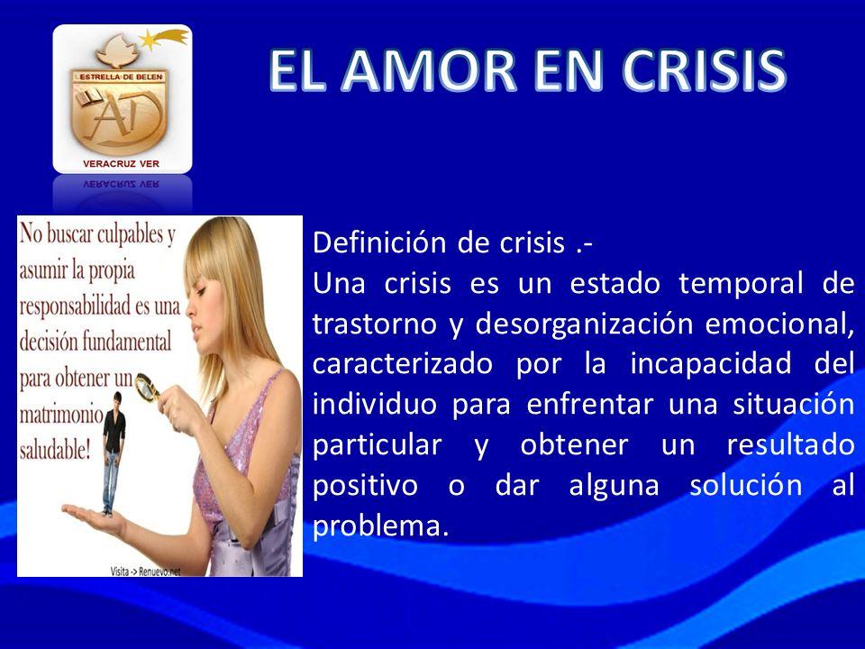 EL AMOR EN CRISIS Definición de crisis .-