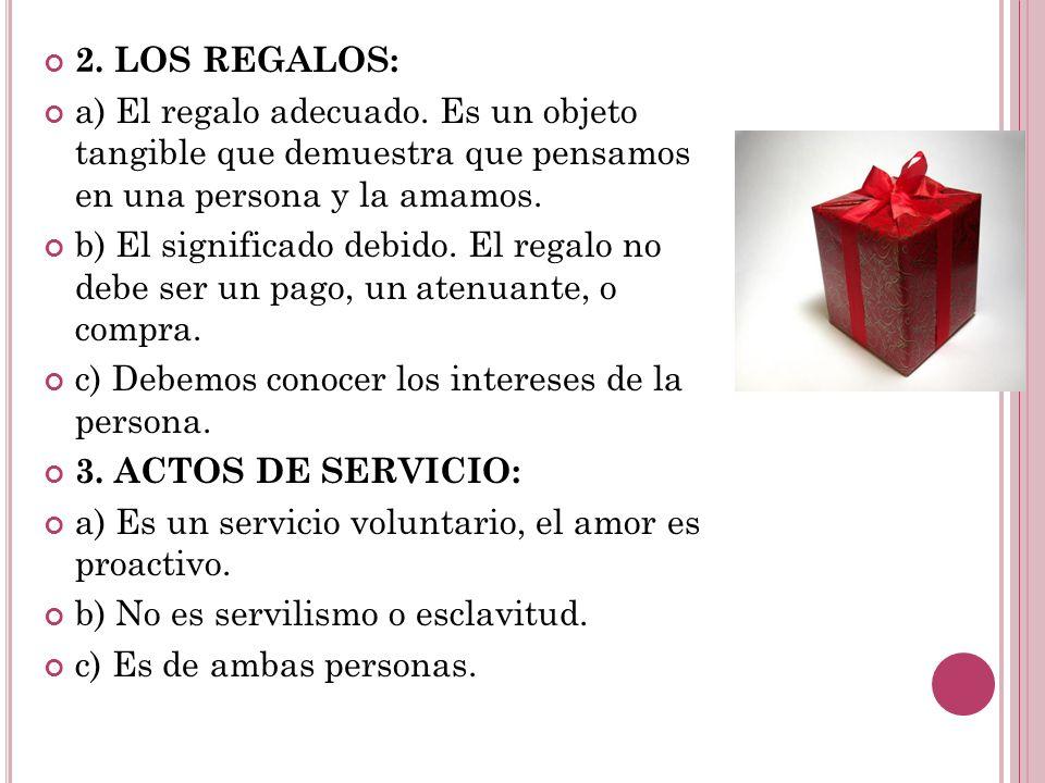 2. LOS REGALOS: a) El regalo adecuado. Es un objeto tangible que demuestra que pensamos en una persona y la amamos.