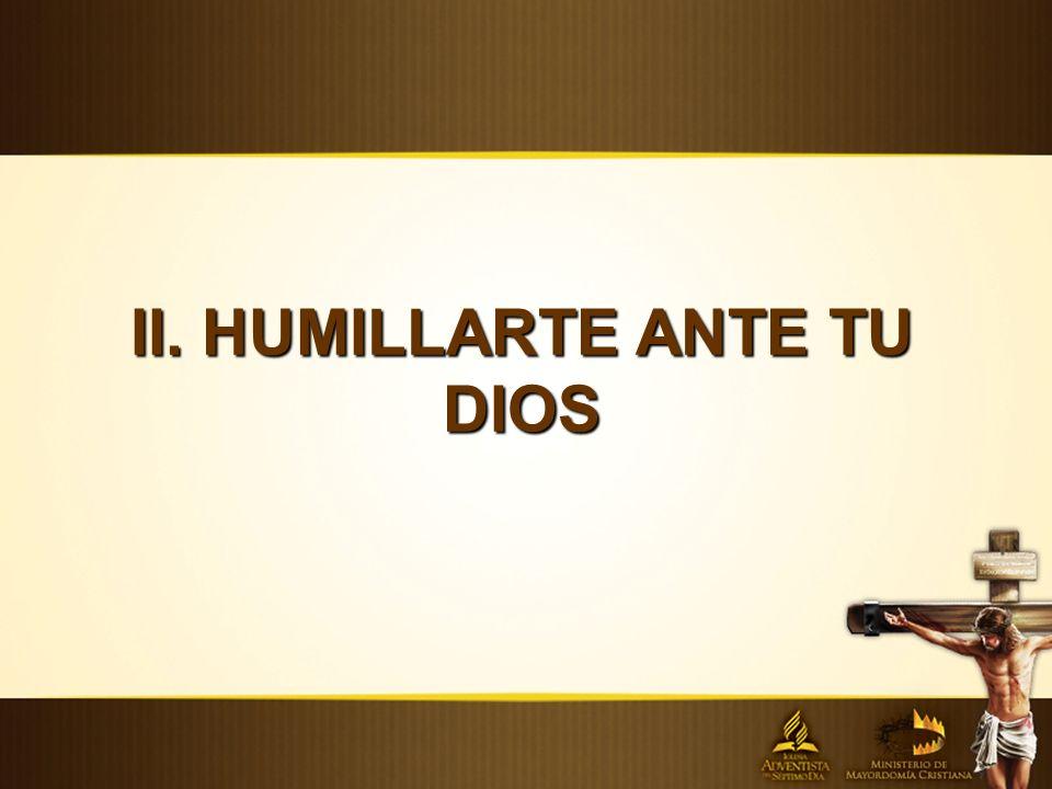 II. HUMILLARTE ANTE TU DIOS